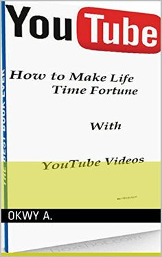 How to Make Life Time Fortune with YouTube Videos by okwy A. https://www.amazon.com/dp/B010D7TVC2/ref=cm_sw_r_pi_dp_x_pdpJybHQPQEC2