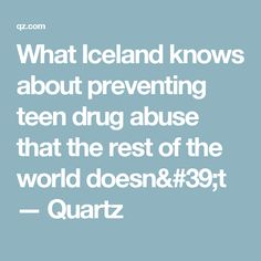 What Iceland knows about preventing teen drug abuse that the rest of the world doesn't — Quartz
