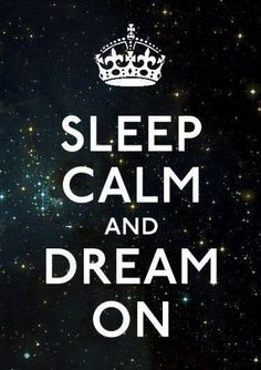 Keep calm,Sleep,Stars,Galaxy,Dream,Dreams