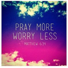 Therefore do not worry about tomorrow, for tomorrow will worry about itself. Each day has enough trouble of its own. (Matthew 6:34 NIV)