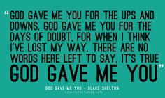 I truly believe God gave me my husband<3 this songs always reminds me of that - love me some Blake Shelton