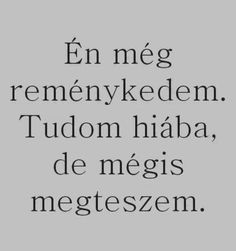 De ha meghal a remény, akkor csak üresség marad majd. Sad Quotes, Life Quotes, Love Captions, Dont Break My Heart, Who You Love, Sad Life, Sad Stories, Secret Love, Love Quotes For Him