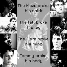 Tommy did not brake his life , Newt told him to. Newt was the one that killed Newt. Tommy tried to safe him. Newt died, by Tommy. New Maze Runner, Maze Runner Quotes, Maze Runner Trilogy, Maze Runner The Scorch, Maze Runner Movie, Maze Runner Series, The Scorch Trials, It Movie Cast, Book Fandoms