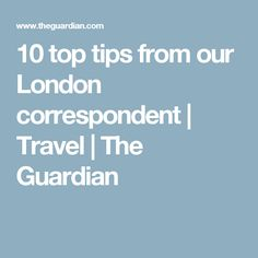 10 top tips from our London correspondent | Travel | The Guardian