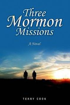 THREE MORMON MISSIONS by Terry Cook. Inspirational. Three very different Mormon missionaries—Bradly Cooper, Justin Miller, and Neil Young—face vivid emotions, personal struggles, and triumphs, as they prepare to leave their loved ones and serve the Lord on a Mormon mission.