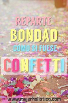No escatimes, se generosa! Entre más bondad repartas, más feliz serás!!!  www.mujerholistica.com