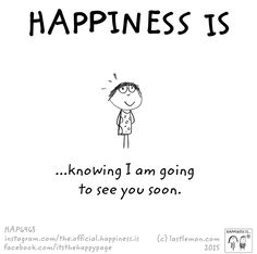 Happiness is knowing I am going to see you soon. See You Soon Quotes, Seeing You Quotes, Quotes For Him, Be Yourself Quotes, Cant Wait To See You Quotes, Motivacional Quotes, Love Quotes, Inspirational Quotes, The Words