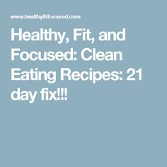 Healthy, Fit, and Focused: Clean Eating Recipes: 21 day fix!!!