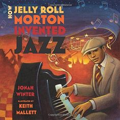 How Jelly Roll Morton Invented Jazz by Jonah Winter http://www.amazon.com/dp/1596439637/ref=cm_sw_r_pi_dp_xVdjvb1M5100T
