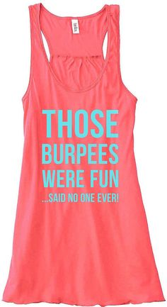 Love this color - looks great on! Those Burpees Were Fun Said No One Ever Train Gym Tank Top Flowy Racerback Workout Work Out Custom Colors You Choose Size & Colors Workout Attire, Workout Wear, Workout Style, Workout Outfits, Gym Tank Tops, Athletic Tank Tops, Gym Shirts, Crossfit Shirts, Fitness Shirts