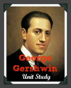 Learn about George Gershwin - Free Unit Study.