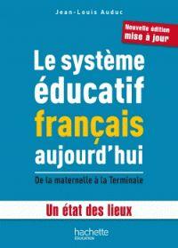 Jean-Louis Auduc - Le système éducatif français aujourd'hui - De la maternelle à la Terminale/ http://hip.univ-orleans.fr/ipac20/ipac.jsp?session=P45993U1242F1.1692&profile=scd&source=~!la_source&view=subscriptionsummary&uri=full=3100001~!582166~!0&ri=44&aspect=subtab48&menu=search&ipp=25&spp=20&staffonly=&term=Le+syst%C3%A8me+%C3%A9ducatif+fran%C3%A7ais+aujourd%27hui+-+De+la+maternelle+%C3%A0+la+Terminale&index=.GK&uindex=&aspect=subtab48&menu=search&ri=44