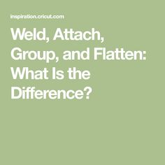 Weld, Attach, Group, and Flatten: What Is the Difference?