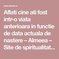 Aflati cine ati fost intr-o viata anterioara in functie de data actuala de nastere – Almeea – Site de spiritualitate si paranormal