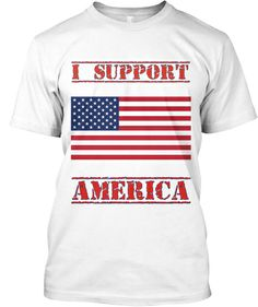 LIMITED EDITION I SUPPORT AMERICA | Teespring