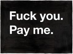 F--- you. Pay me., by  Mike Monteiro - 20x200.com  Desired February 27th, 2012