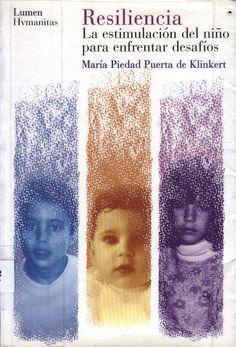 """""""Resiliencia. La estimulación del niño para enfrentar desafíos"""" María Piedad Puerta (2002)."""