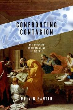 Confronting Contagion: Our Evolving Understanding of Disease by Melvin Santer | 9780199356355 | Hardcover | Barnes & Noble
