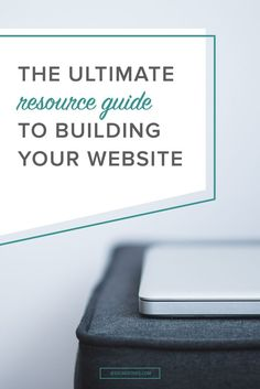 The ultimate resource guide to building your website