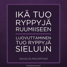 Ikä tuo ryppyjä ruumiiseen. Luovuttaminen tuo ryppyjä sieluun. — Douglas MacArthur Carpe Diem Quotes, Learn Finnish, Quotes About Everything, Lessons Learned In Life, Mind Power, Funny Texts, Positive Vibes, Motivational Quotes, Poems