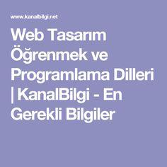 Web Tasarım Öğrenmek ve Programlama Dilleri | KanalBilgi - En Gerekli Bilgiler