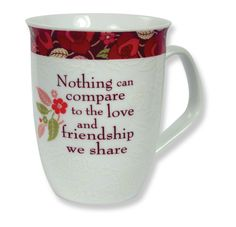 "CLASSIC COLLECTION MUG - MOM ""Nothing can compare to the love and friendship we share."""