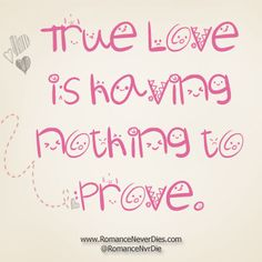True Love is having nothing to prove