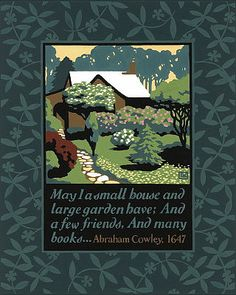 May I a small house and large garden have; And a few friends, And many books. Mottos To Live By, Arts And Crafts Movement, Craftsman Style, Letterpress, Helpful Hints, Illustration Art, Illustrations, Book Art, Contemporary Art
