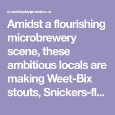 Amidst a flourishing microbrewery scene, these ambitious locals are making Weet-Bix stouts, Snickers-flavoured amber ales and outstanding sours.
