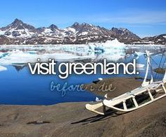 Visit Greenland. Bucket list