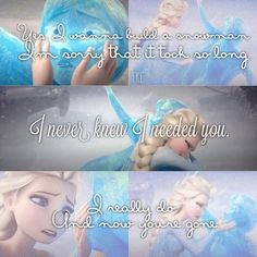 Yes, I wanna build a snowman. I'm sorry that it took so long. I never knew I needed you. I really do. And now you're gone. || Fanmade lyrics to a reprise of Do You Wanna Build A Snowman