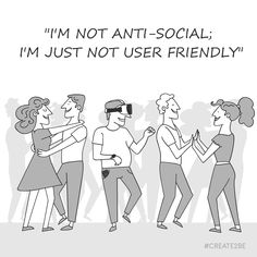 I'm not anti-social, I'm just not user friendly 😎