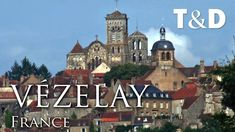 Vézelay - France - Tourist Guide by Travel & Discover