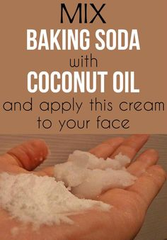 Mix baking soda with coconut oil and apply this cream to your face.