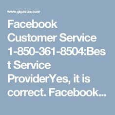 Facebook Customer Service 1-850-361-8504:Best Service ProviderYes, it is correct. Facebook Customer Service always provides the top-notch service to its needy customers. For sure after availing this service, all your Facebook hiccups will be thrown away in the dustbin and you'll be provided with their solutions only. So, what are you looking for? Put a call at 1-850-361-8504 and get in touch with our experts. Click here…