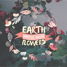 The Earth smiles with flowers :) #quotes #flowers #Earth quotesalarm.com