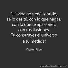 Lecciones de vida, el sentido de la vida, Walter Riso . #frases #citas