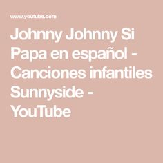 Johnny Johnny Si Papa en español - Canciones infantiles Sunnyside - YouTube Nails, Youtube, Nursery Rhymes, Friends, Finger Nails, Ongles, Nail, Youtubers, Youtube Movies