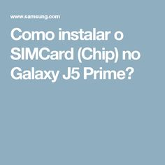 Como instalar o SIMCard (Chip) no Galaxy J5 Prime?