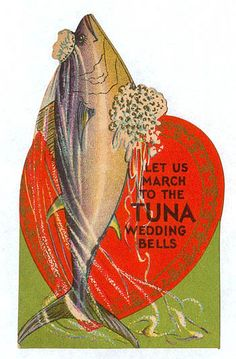 Clearly our culture has undergone a significant change in the last century. Can you imagine Hallmark printing a deadpan tuna valentine?