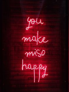 """""""You make miso happy"""" neon sign Neon Quotes, Neon Words, Advertising Quotes, Neon Aesthetic, Quote Aesthetic, Aesthetic Pictures, Light Quotes, Neon Lighting, Just In Case"""