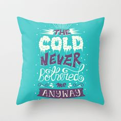 Frozen: The Cold Never Bothered Me Anyway Throw Pillow by Risa Rodil - $20.00