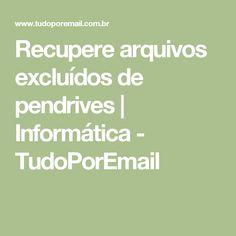 Recupere arquivos excluídos de pendrives   Informática - TudoPorEmail