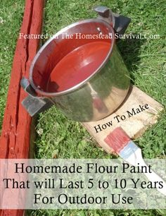 The Homestead Survival   Homemade Flour Paint That Will Last 5 to 10 Years For Outdoor Use.   http://thehomesteadsurvival.com