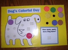 Dog's colorful day interactive chart.  (add a strip of velcro to the bottom to sequence the food/items that make the spots on Dog.)