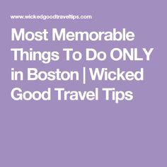 Most Memorable Things To Do ONLY in Boston | Wicked Good Travel Tips