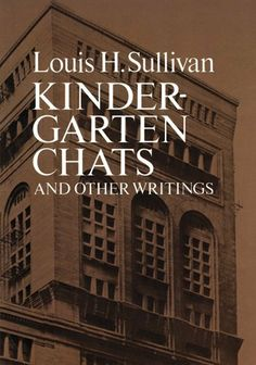 Kindergarten Chats and Other Writings (Documents of Modern Art.) by Louis Sullivan. $7.76. Publication: February 29, 2012. Publisher: Dover Publications (February 29, 2012)