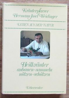Heilkräuter * Anbauen Sammeln Nützen Schützen * Hermann Josef Weidinger 1983