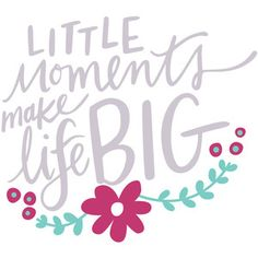 Silhouette Design Store - View Design #121796: little moments make life big handlettered