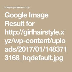 Google Image Result for http://girlhairstyle.xyz/wp-content/uploads/2017/01/1483713168_hqdefault.jpg